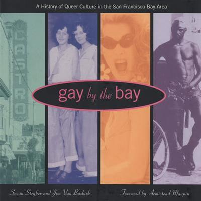 Gay by the Bay: A History of Queer Culture in the San Francisco Bay Area - Stryker, Susan, and Van Buskirk, Jim, and Chronicle Books