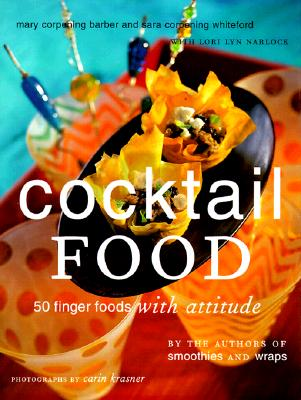 Cocktail Food: 50 Finger Foods with Attitude - Barber, Mary Corpening, and Whiteford, Sara Corpening, and Krasner, Carin (Photographer)