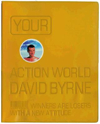 Your Action World: Winners Are Losers with a New Attitude - Byrne, David, and Chronicle Books