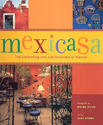 Mexicasa: The Enchanting Inns and Haciendas of Mexico - Levick, Melba, and Hyams, Gina (Text by)