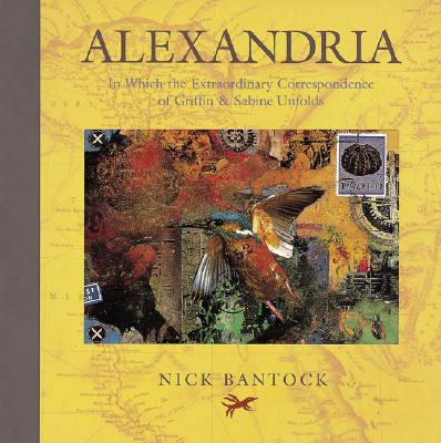 Alexandria: In Which the Extraordinary Correspondence of Griffin & Sabine Unfolds - Bantock, Nick