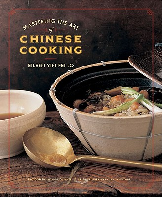 Mastering the Art of Chinese Cooking - Lo, Eileen Yin-Fei, and Cushner, Susie (Photographer), and Wong, San Yan