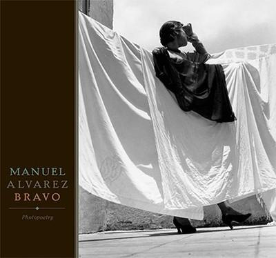 Manuel Alvarez Bravo: Photopoetry - Various Authors, Chronicle, and Alvarez Bravo, Manuel, and Bravo, Manuel Alvarez (Photographer)