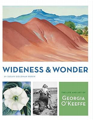 Wideness and Wonder: The Life and Art of Georgia O'Keeffe - Rubin, Susan Goldman
