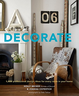 Decorate: 1,000 Professional Design Ideas for Every Room in Your Home - Becker, Holly, and Copestick, Joanna, and Treloar, Debi (Photographer)