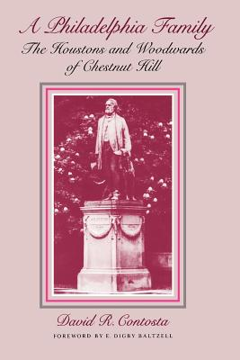 Philadelphia Family: The Houstons and Woodwards of Chestnut Hill - Contosta, David R, and Baltzell, E Digby (Introduction by)