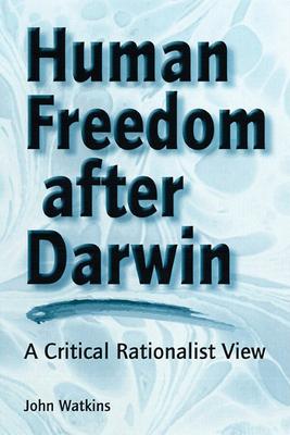 Human Freedom After Darwin: A Critical Rationalist View - Watkins, John