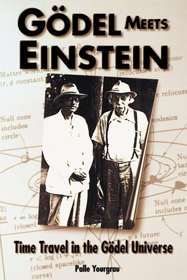 Godel Meets Einstein: Time Travel in the Godel Universe - Yourgrau, Palle