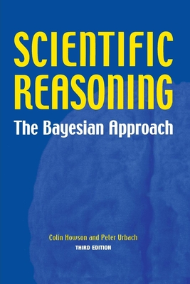 Scientific Reasoning: The Bayesian Approach - Howson, Colin, and Urbach, Peter