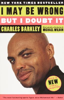 I May Be Wrong But I Doubt It - Barkley, Charles, and Wilbon, Michael (Introduction by)