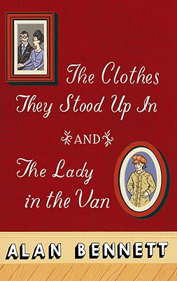 The Clothes They Stood Up in and the Lady and the Van - Bennett, Alan