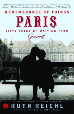 Remembrance of Things Paris: Sixty Years of Writing from Gourmet - Gourmet Magazine, and Reichl, Ruth (Editor)