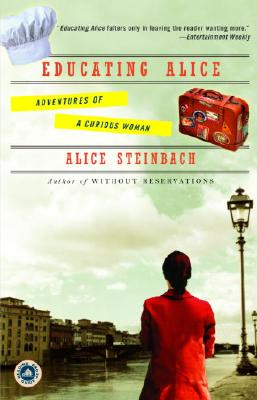 Educating Alice: Adventures of a Curious Woman - Steinbach, Alice