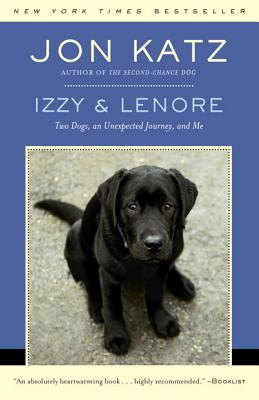 Izzy & Lenore: Two Dogs, an Unexpected Journey, and Me - Katz, Jon