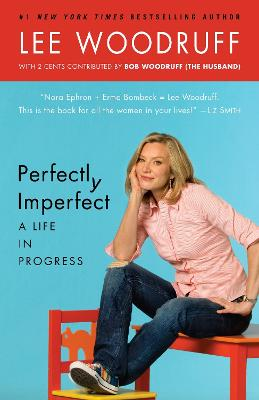 Perfectly Imperfect: A Life in Progress - Woodruff, Lee, and Woodruff, Bob (Introduction by)