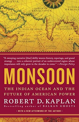 Monsoon: The Indian Ocean and the Future of American Power - Kaplan, Robert D