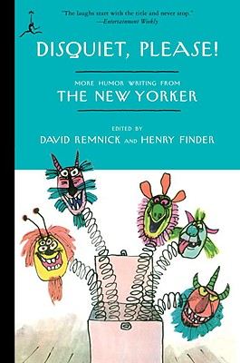 Disquiet, Please!: More Humor Writing from the New Yorker - Remnick, David (Editor), and Finder, Henry (Editor)