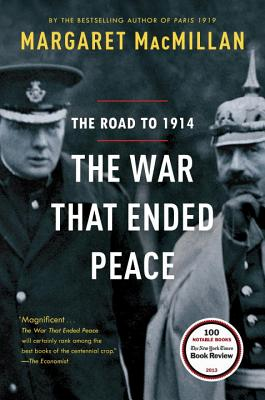 The War That Ended Peace: The Road to 1914 - MacMillan, Margaret