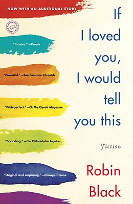 If I Loved You, I Would Tell You This: Stories - Black, Robin