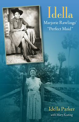 Idella: Marjorie Rawlings' Perfect Maid - Parker, Idella, and Keating, Mary