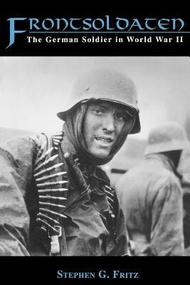 Frontsoldaten: The German Soldier in World War II - Fritz, Stephen G