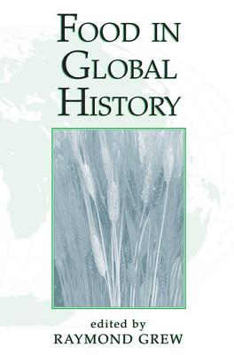 Food in Global History - Grew, Raymond