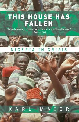 This House Has Fallen: Nigeria in Crisis - Maier, Karl (Preface by)