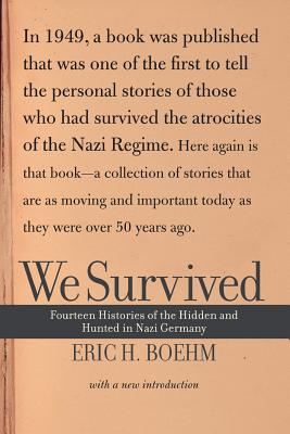 We Survived: Fourteen Histories of the Hidden and Hunted in Nazi Germany - Boehm, Eric H