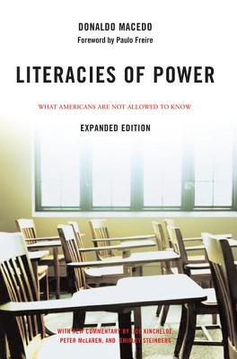 Literacies of Power: What Americans Are Not Allowed to Know - Macedo, Donaldo, and Freire, Paulo (Foreword by), and Kincheloe, Joe L, Professor (Commentaries by)