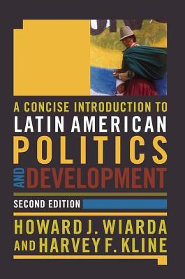 A Concise Introduction to Latin American Politics and Development: Second Edition - Wiarda, Howard J, Mr. (Editor), and Kline, Harvey F (Editor)