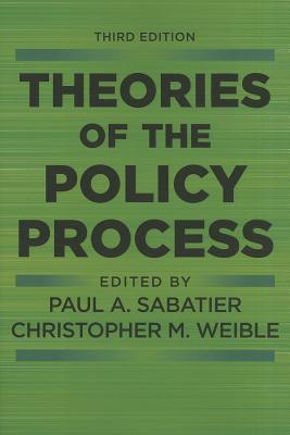 Theories of the Policy Process - Sabatier, Paul A (Editor), and Weible, Christopher (Editor)