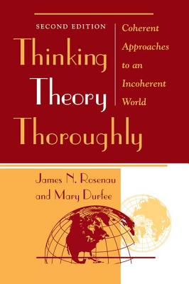 Thinking Theory Thoroughly: Coherent Approaches to an Incoherent World - Rosenau, James N, and Durfee, Mary