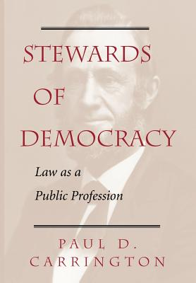 Stewards of Democracy: Law as Public Profession - Carrington, Paul D