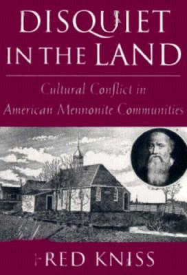 Disquiet in the Land: Cultural Conflict in American Mennonite Communities - Kniss, Fred