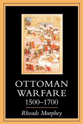 Ottoman Warfare 1500-1700 - Murphey, Rhoads