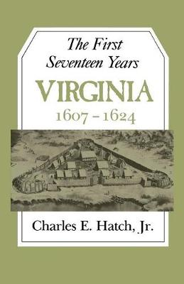 The First Seventeen Years: Virginia 1607-1624 -