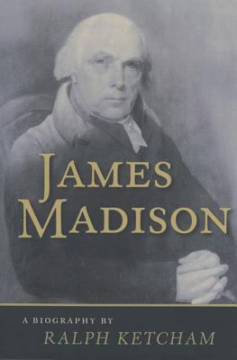 James Madison James Madison: A Biography a Biography - Ketcham, Ralph