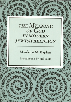 The Meaning of God in Modern Jewish Religion - Kaplan, Mordecai M, and Scult, Mel (Introduction by)