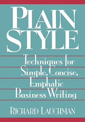 Plain Style: Techniques for Simple, Concise, Emphatic Business Writing - Lauchman, Richard