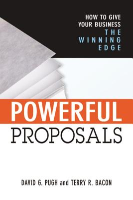 Powerful Proposals: How to Give Your Business the Winning Edge - Pugh, David G, and Bacon, Terry R