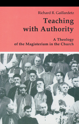 Teaching with Authority: A Theology of the Magisterium in the Church - Gaillardetz, Richard R
