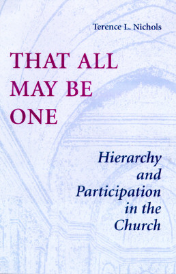 That All May Be One: Hierarchy and Partidcipation in the Church - Nichols, Terence L