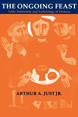 The Ongoing Feast - Just, Arthur A, Jr., and Jus, Arthur A, and Just Jr, Arthur A