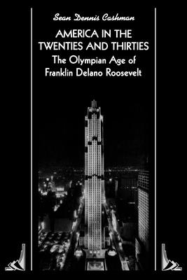 America in the Twenties and Thirties: The Olympian Age of Franklin Delano Roosevelt - Cashman, Sean Dennis, and Dworkin, Shari, and Wachs, Faye