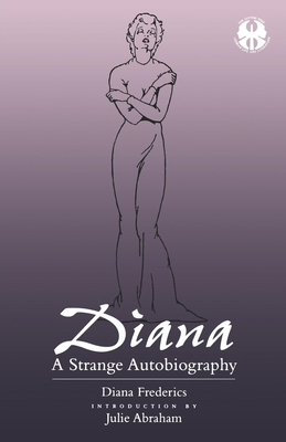 Diana: A Strange Autobiography - Frederics, Diana, pse, and Abraham, Julie (Introduction by), and Holcomb, Justin (Editor)