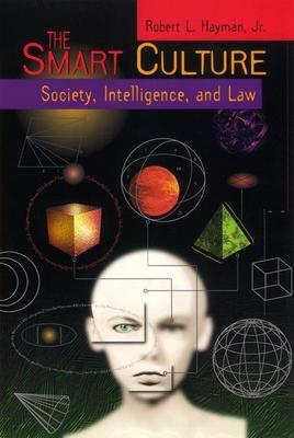 The Smart Culture: Society, Intelligence, and Law - Hayman, Robert L, Jr., and Kestenbaum, Clarice (Editor), and Williams, Daniel (Editor)