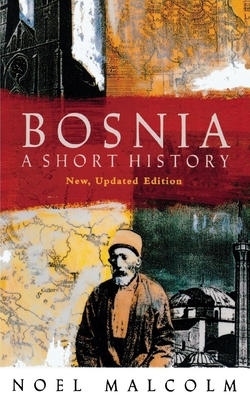 Bosnia: A Short History - Malcolm, Noel, and Bessie, Alvah
