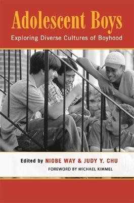 Adolescent Boys: Exploring Diverse Cultures of Boyhood - Kaplan, Gisela, and Chu, Judy Y (Editor), and Way, Niobe (Editor)