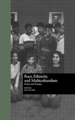 Race, Ethnicity, and Multiculturalism: Policy and Practice - Hall, Peter (Editor), and Curators of University of Missouri