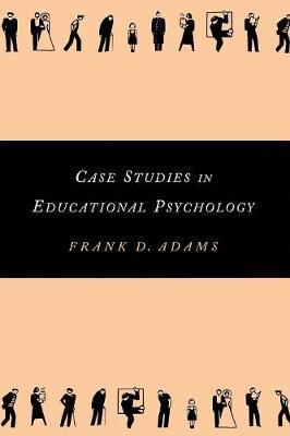 Case Studies in Educational Psychology - Adams, Frank D